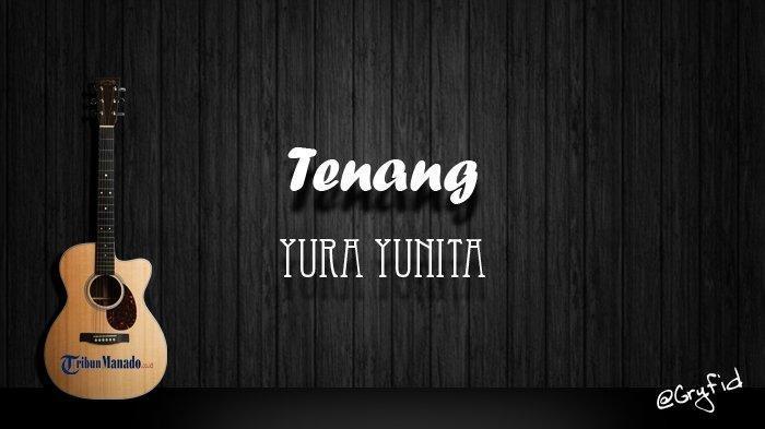 Tenang Milik Yura Yunita Puncaki Tangga Lagu Indonesia, Berikut Lirik Lagu dan Chord Gitar Tenang