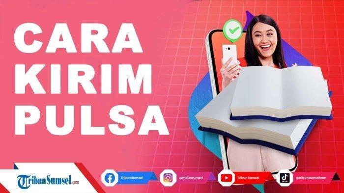 PRAKTIS Cara Transfer Pulsa Telkomsel Hingga Indosat dan XL, Berlaku Syarat Mudah dan Biaya