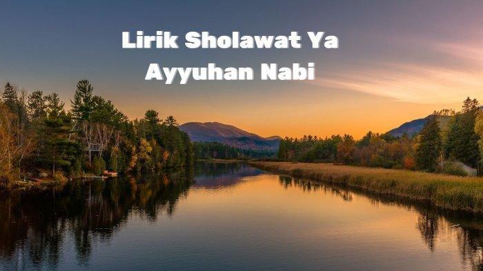 Video dan Lirik Sholawat Ya Ayyuhan Nabi Lengkap Tulisan Aran, Latin dan Terjemahan, Viral di Medsos