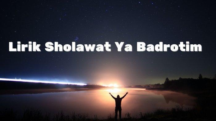 Lirik Sholawat Ya Badrotim Lengkap Tulisan Arab, Latin dan Artinya, Viral di TikTok