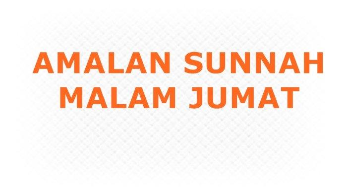 Malam Jumat Telah Tiba, Ini Bacaan Doa dan Amalan Sunnah yang Bisa Umat Muslim Kerjakan