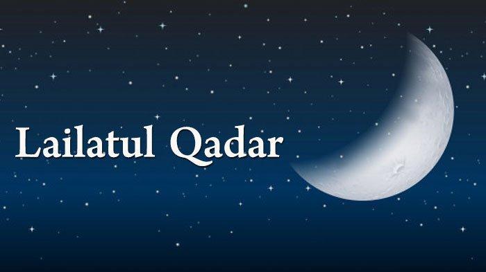Waktu Datangnya Malam Lailatul Qadar, Amalan 10 Hari Terakhir Ramadhan 1442 H & Doa Lailatul Qadar