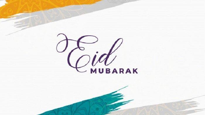Happy Eid Mubarak 2019 Kumpulan Ucapan Selamat Hari Raya Idul Fitri Dalam Bahasa Inggris Artinya Tribun Kaltim