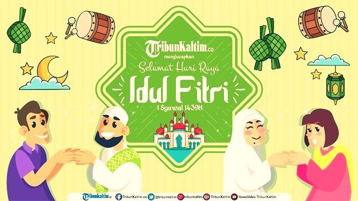 Happy Eid Mubarak 2018 Kumpulan Ucapan Selamat Idul Fitri Bahasa Inggris Arab Dan Indonesia Tribun Kaltim
