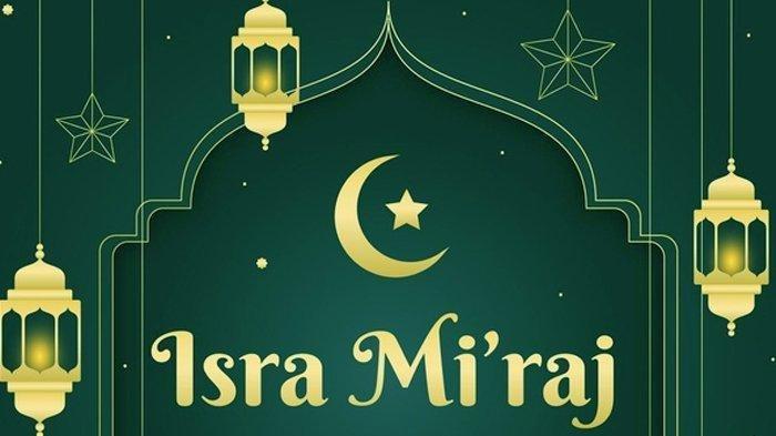 Hari ini Diperingari Isra Miraj 1442 H, Berikut Kumpulan Ucapan Selamat Memperingati Isra Miraj