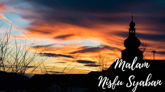 Malam Nisfu Syaban Diperingati Setiap 15 Syaban, BerikutKeutamaan di Malam Nisfu Syaban