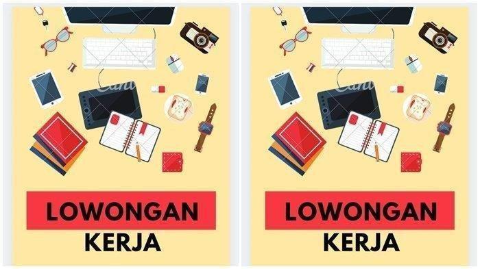 Update Info Lowongan Kerja di Kalimantan Timur, 10 September 2021, Cek Kualifikasinya