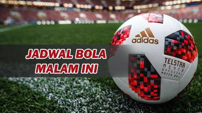 INI JADWAL Siaran Langsung Bola Malam Ini, Live Streaming Liga Inggris NET TV, Mola TV, beIN Sports