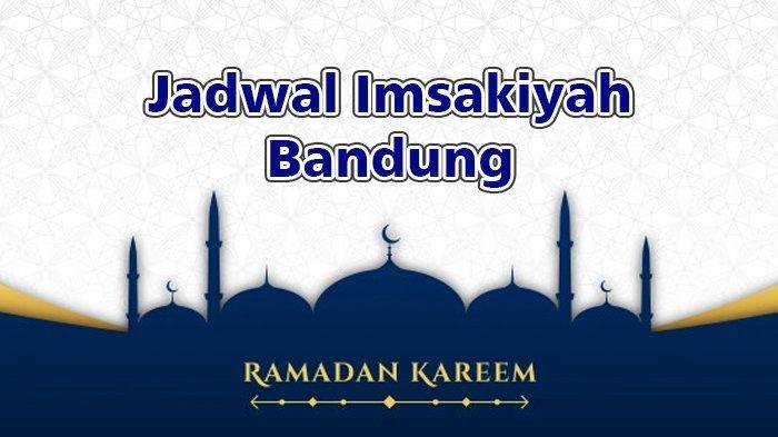 Inilah Jadwal Imsakiyah Ramadhan 2021 Kota Bandung dan Buka Puasa Ramadhan 2021/1442 H dari Kemenag