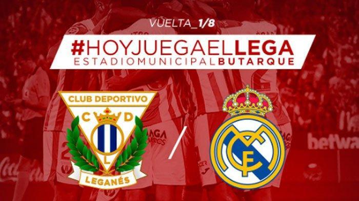LINK LIVE STREAMING Copa Del Rey - Leganes vs Real Madrid Jam 03.30 WIB Dini Hari Ini