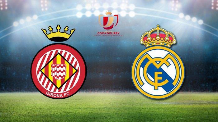 Live Streaming Girona vs Real Madrid Jam 03.30 WIB, Duel Berebut Tiket Semifinal!