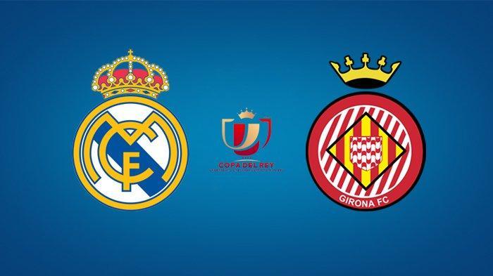 Live Streaming Real Madrid vs Girona, Perempat Final Copa del Rey Jam 03.30 WIB