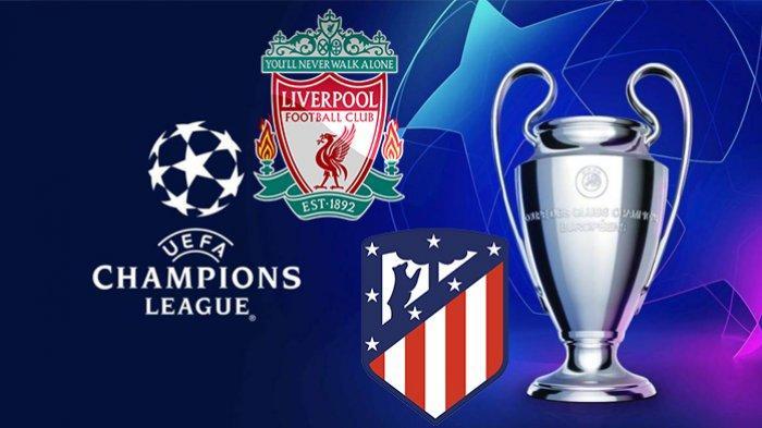 LIVE STREAMING TV Online Liverpool vs Atletico Madrid 16 Besar Liga Champions, Siaran Langsung SCTV