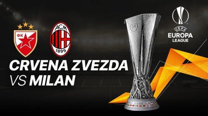 SEDANG BERLANGSUNG Live Streaming Liga Europa, Red Star vs AC Milan, Akses Link TV Online