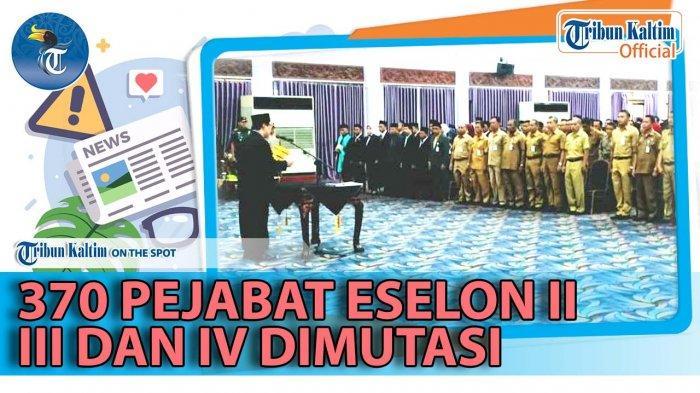 Bupati Paser Yusriansyah Syarkawi Memutasi 370 Pejabat Eselon