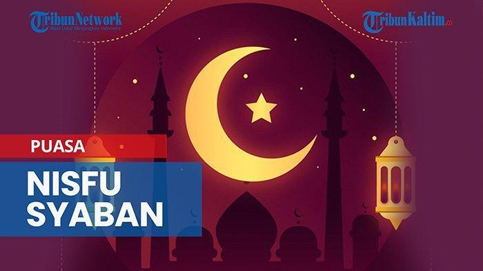 Panduan Lengkap Doa & Amalan Nisfu Syaban 28 Maret 2021, Ada Niat Puasa Nisfu Jelang Ramadhan
