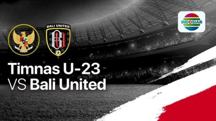 BERLANGSUNG! Link Live Streaming Timnas U-23 vs Bali United, Skor Masih 0-0, Shin Tae-yong Diuji