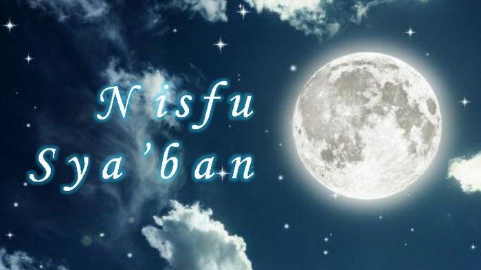 Malam Nisfu Syaban Jatuh Pada Minggu, Inilah Niat Puasa Nisfu Syaban Lengkap Arti dan Doa