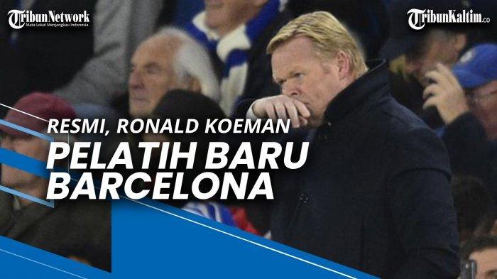 Resmi, Ronald Koeman Jadi Pelatih Baru Barcelona
