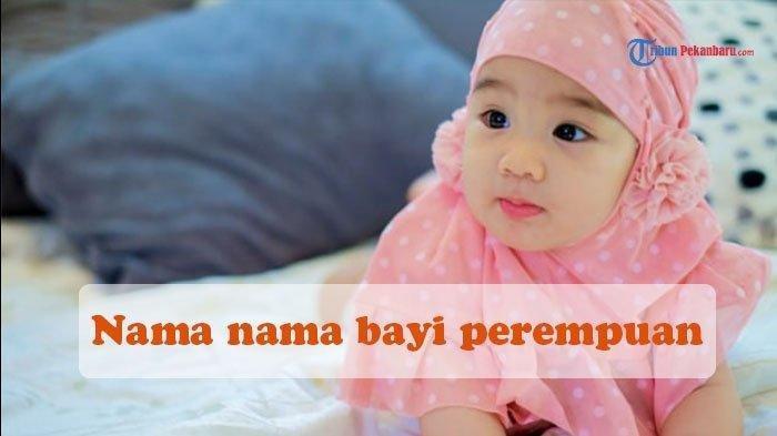 Bingung cari Nama Anak! Ini Daftar Nama-nama Bayi Perempuan yang Islami dan Artinya Dari A sampai Z