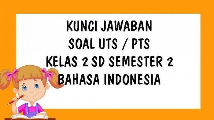 Lengkap Soal Dan Kunci Jawaban Latihan Uts Pts Kelas 2 Sd Bahasa Indonesia Pilihan Ganda Essay Tribun Kaltim