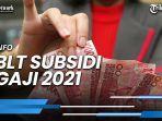 ada-kabar-mengejutkan-soal-blt-subsidi-gaji-2021-kapan-cair.jpg