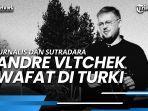 andre-vltchek-jurnalis-dan-sutradara-film-dokumenter-bertema-g30spki-wafat-di-turki.jpg