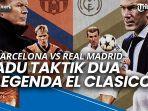barcelona-vs-real-madrid-panggung-adu-taktik-dua-legenda-el-clasico.jpg