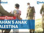 beredar-video-tentara-israel-tahan-5-anak-palestina-hanya-karena-kumpulkan-sayuran-liar.jpg