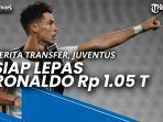 berita-transfer-juventus-siap-lepas-ronaldo-rp-105-triliun.jpg
