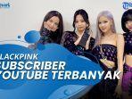 blackpink-jadi-artis-wanita-dengan-subscriber-youtube-terbanyak.jpg