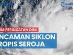 bnpb-kirim-peringatan-dini-ke-30-provinsi-soal-ancaman-siklon-tropis-seroja-dampaknya.jpg