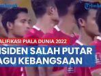 insiden-salah-putar-lagu-kebangsaan-di-kualifikasi-piala-dunia-2022.jpg