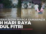 kisah-sedih-di-hari-raya-idul-fitri-warga-samarinda-tahun-ini-parah-kena-banjir.jpg