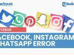 layanan-facebook-instagram-whatsapp-error-down-pakar-beberkan-penyebabnya.jpg