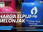 malaysia-lockdown-harga-elpiji-melonjak-jadi-rp-15-hingga-rp-18-juta-per-tabung.jpg