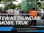 news-video-breaking-news-seorang-pria-di-kota-balikpapan-tewas-dilindas-mobil-truk.jpg