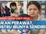 news-video-bukan-perawat-yang-buat-pasien-berdarah-seusai-cabut-infus-justru-ibunya-sendiri.jpg