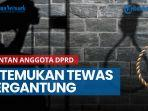 news-video-detik-detik-mantan-anggota-dprd-di-sukabumi-ditemukan-tewas-tergantung.jpg