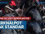 news-video-jaring-101-unit-sepeda-motor-berknalpot-tak-standar-pemilik-wajib-kembalikan-ke-standar.jpg