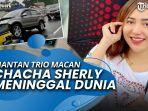news-video-kabar-duka-chacha-sherly-mantan-trio-macan-meninggal-dunia-seusai-kecelakaan.jpg