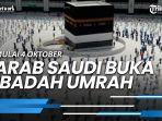 news-video-kabar-gembira-mulai-4-oktober-arab-saudi-buka-ibadah-umrah-catat-syaratnya.jpg