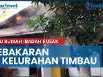 news-video-kebakaran-terjadi-di-kelurahan-timbau-tenggarong-satu-rumah-ibadah-rusak-terbakar.jpg