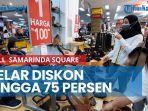 news-video-mall-samarinda-square-gelar-diskon-hingga-75-persen.jpg