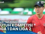 news-video-shin-tae-yong-sebut-butuh-kompetisi-liga-1-dan-liga-2-bagian-penting-perjalanan-timnas.jpg