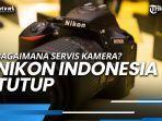 nikon-indonesia-tutup-bagaimana-pengguna-bisa-service-kamera.jpg