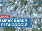 penampakan-jalur-gaza-tampak-kabur-di-peta-google-kini-jadi-pertanyaan-publik.jpg