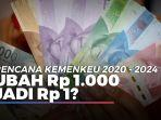 rencana-kemenkeu-2020-2024-ubah-rp-1000-jadi-rp-1.jpg