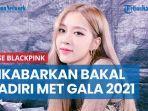 rose-blackpink-dikabarkan-bakal-hadiri-met-gala-2021-di-new-york-benarkah.jpg
