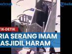 video-detik-detik-pria-serang-imam-masjidil-haram-saat-salat-jumat.jpg